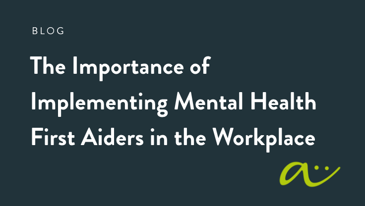 The Importance of Implementing Mental Health First Aiders in the Workplace | October Blog | Anne Archer Associates
